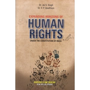 Ashoka Law House's Expanding Horizones of Human Rights under The Constitution of India by Dr. Jai. S. Singh, Dr. V. P. Upadhaya
