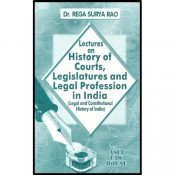 Dr. Rega Surya Rao's Lectures On History of Courts, Legislatures & Legal Profession in India , Asia Law House