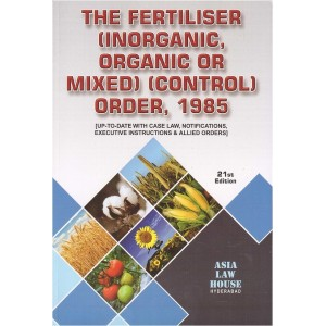 Asia Law House's The Fertiliser (Inorganic, Organic or Mixed) (Control) Order, 1985