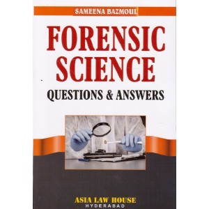 Forensic Science Questions & Answers (MCQs) by Sameena Bazmoul for Asia Law House [Edn. 2020]