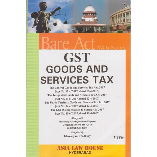 Asia Law House's GST Goods and Services Tax Bare Act with Notes by Ghanshyam Upadhyay [1st Edn. 2017]