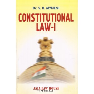 Asia Law House's Constitutional Law - I by Dr. S. R. Myneni for BSL & LL.B Students