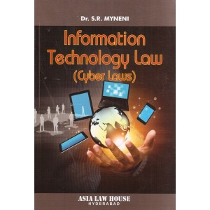 Asia Law House's Information Technology Law (Cyber Laws) For BL/LLB by Dr. S. R. Myneni
