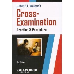 Asia Law House's Cross Examination Practice & Procedure [HB] by Justice P. S. Narayana