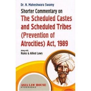Asia Law House's Shorter Commentary on The Scheduled Castes and Scheduled Tribes (Prevention of Atrocities) Act, 1989 by Dr. N. Maheshwara Swamy