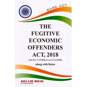 Asia Law House's Bare Act on The Fugitive Economic Offenders Act, 2018 alongwith Rules