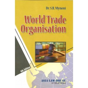 Asia Law House's World Trade Organisation [WTO] by Dr. S. R. Myneni