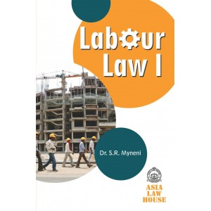 Asia Law House's Labour Laws I by Dr. S. R. Myneni