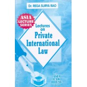 Asia Law House's Lectures on Private International Law (Conflict of Laws) for LL.B & LL.M by Dr. Rega Surya Rao