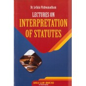 Asia Law House's Lectures on Interpretation of Statutes [IOS] by Dr. Lellala Vishwanadham