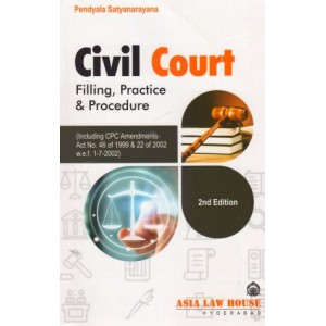 Asia Law House's Civil Court Filing, Practice & Procedure by Pendyala Satyanarayana