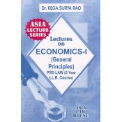 Dr. Rega Surya Rao's Lectures on Economics - I (General Principles) for Pre-Law (5 Year LLB Course) by Asia Law House