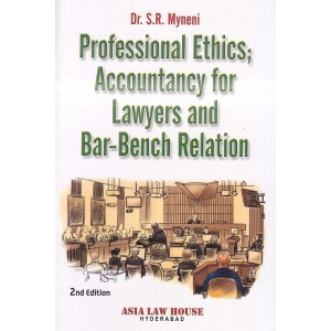 Asia Law House's Professional Ethics Accountancy For Lawyers & Bench - Bar Relation For LLB by Dr. S. R. Myneni