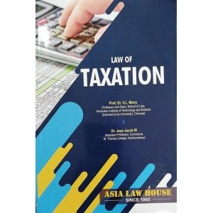Asia Law House's Law of Taxation by Prof. Dr. V L Mony