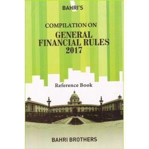 Bahri's Compilation on General Financial Rules 2017 Reference Book by S. K. Gupta, Sanjiv Malhotra