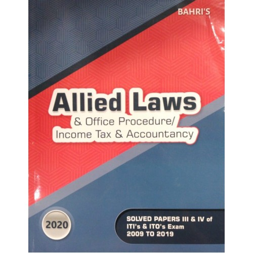 Bahri's Allied Laws & Office Procedure / Income Tax & Accountancy for ITO's & ITI's Paper III & IV [Solved Papers 2009 To 2019] | Edn. 2020