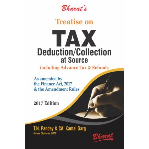 Bharat's Treatise on Tax Deduction / Collection At Source Including Advanced Tax & Refund [TDS & TCS -HB] by T. N. Pandey & CA. Kamal Garg