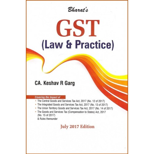 Bharat's GST (Law & Practice) by CA. Keshav R. Garg [1st Edn. July 2017]