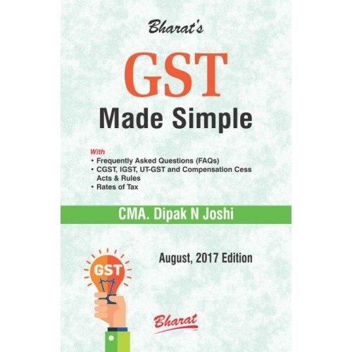 Bharat Law House's GST Made Simple by CMA. Dipak N. Joshi [August 2017 Edition]