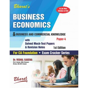 Bharat's Business Economics & Business and Commercial Knowledge for CA Foundation Paper 4  [New Syllabus] by Dr. Vishal Saxena