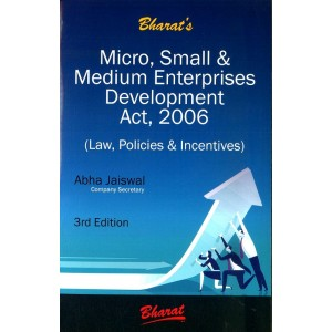 Bharat's Micro, Small & Medium Enterprises Development Act [MSMED], 2006 (Law, Policies & Incentives) by Abha Jaiswal