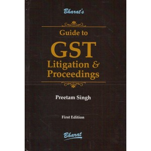 Bharat's Guide to GST Litigation & Proceedings [HB] by Preetam Singh