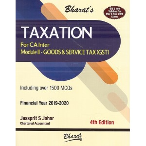 Bharat's Taxation (Module 2 : Goods & Services Tax (GST)) for CA Inter May 2020 Exam [Old & New Syllabus] by Jassprit S. Johar