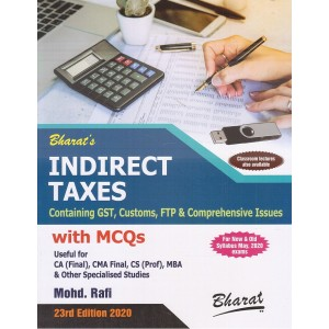 Bharat's Indirect Taxes (IDT Containing GST, Customs & FTP) with MCQs for CA Final/CMA Final/CS Professional/MBA May 2020 Exam by Mohd. Rafi [Old & New Syllabus]