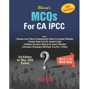 Bharat's MCQs for CA IPCC May 2020 Exam [Old Syllabus] by Jayesh S. Bhandari, CA. Jassprit S. Johar [Containing Business Law Ethics & Communication, Taxation, Auditing & Assurance & ITSM]