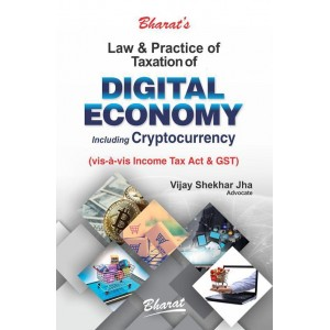 Bharat's Law & Practice of Taxation of Digital Economy including Cryptocurrency (vis-a-vis Income Tax Act & GST) by Vijay Shekhar Jha