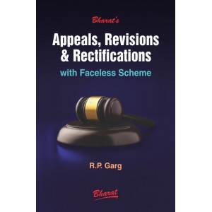 Bharat's Appeals, Revisions & Rectifications with Faceless Scheme by R. P. Garg