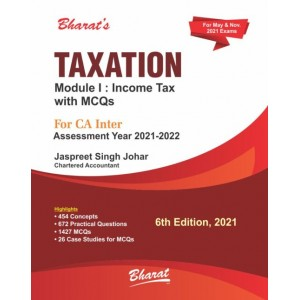 Bharat's Taxation (Module 1 : Income Tax) for CA Inter May 2021 Exam [Old & New Syllabus] by Jasprit S. Johar