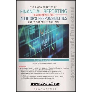 Bloomsbury's The Law & Practice Financial Reporting Requirements and Auditor's Responsibilities Under Companies Act, 2013 by Deepa Agarwal