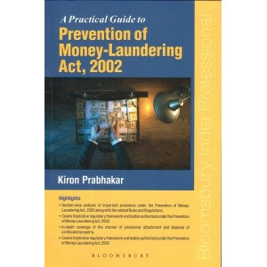 Bloomsbury's A Practical Guide to Prevention of Money Laundering Act, 2002 by Kiron Prabhakar