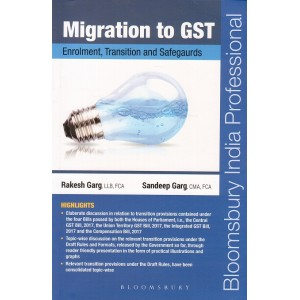 Bloomsbury's Migration To GST Enrolment, Transition and Safegaurds by Rakesh Garg & Sandeep Garg [1st Edn. April 2017]