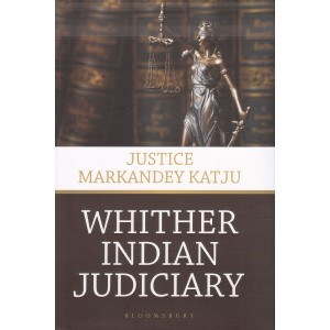 Bloomsbury's Whither Indian Judiciary [HB] by Justice Markandey Katju