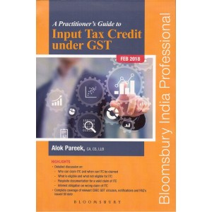 Bloomsbury's A Practitioner's Guide to Input Tax Credit under GST by Alok Pareek [2018-19]