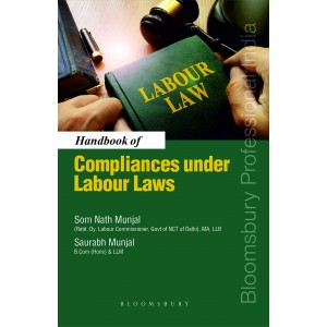 Bloomsbury's Handbook of Compliances Under Labour Laws by Som Nath Munjal, Saurabh Munjal