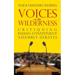 Bloomsbury's Voices in the Wilderness Critiquing Indian Constituent Assembly Debates by Anjoo Balhara Sharma