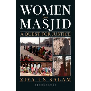 Bloomsbury's Women in Masjid A Quest for Justice by Ziya US Salam