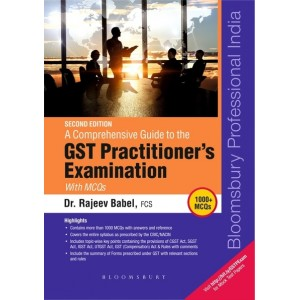 Bloomsbury's A Comprehensive Guide to the GST Practitioner's Examination with MCQs by Dr. Rajeev Babel