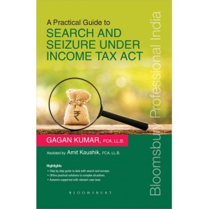 Bloomsbury's A Practical Guide to Search and Seizure Under Income Tax Act by Gagan Kumar, Amit Kaushik