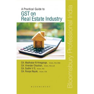 Bloomsbury's A Practical Guide to GST on Real Estate Industry [RERA] by CA. Madhukar N. Hiregange, CA. Virendra Chauhan, CA. Sudhir V. S., CA. Roopa Nayak