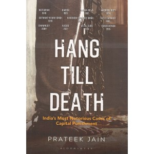 Bloomsbury's Hang Till Death: India's Most Notorious Cases of Capital Punishment by Prateek Jain