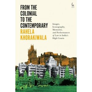 Hart Publishing India's From the Colonial to the Contemporary by Rahela Khorakiwala | Bloomsbury India