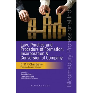 Bloomsbury's Law, Practice and Procedure of Formation, Incorporation & Conversion of Company by Dr. K. R. Chandratre