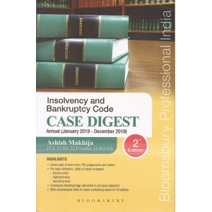 Bloomsbury's Insolvency and Bankruptcy Code Case Digest Annual (January 2019-December 2019) by Ashish Makhija