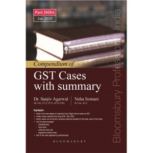 Bloomsbury's Compendium of GST Cases with Summary by Dr. Sanjiv Agarwal & Neha Somani [Part 2020A]