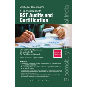 Bloomsbury's A Practical Guide to GST Audits and Certification by CA. Madhukar N. Hiregange, Shri B. S. V. Murthy, CA. Mahadev R, CA. Ravi Kumar Somani [Edn. 2020]
