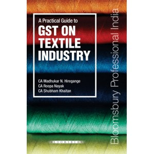 Bloomsbury's A Practical Guide to GST on Textile Industry by CA. Madhukar N. Hiregange, CA. Roopa Nayak, CA. Shubham Khaitan